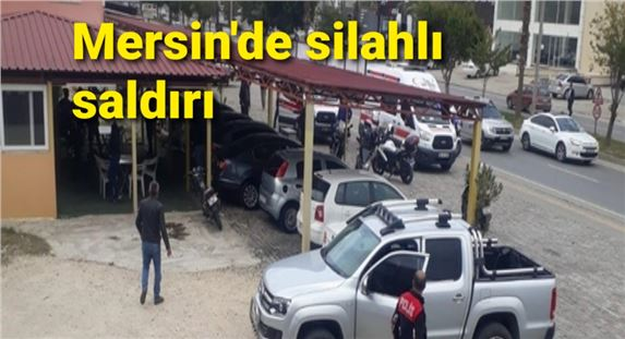 Mersin'de silahlı saldırı, ölü ve yaralılar var
