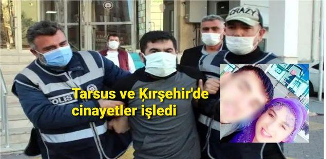 Tarsus'ta 5, Kırşehir'de 2 kişi öldürdü