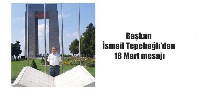 Başkan İsmail Tepebağlı'dan 18 Mart mesajı