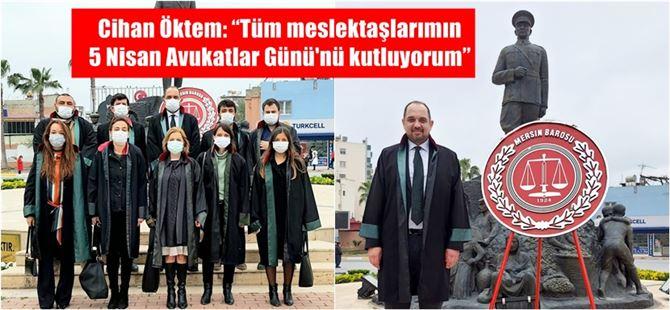 """Cihan Öktem: """"Tüm meslektaşlarımın 5 Nisan Avukatlar Gününü kutluyorum"""""""