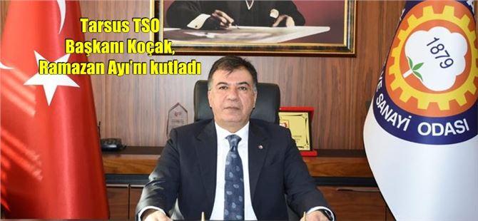 Tarsus TSO Başkanı Koçak, Ramazan Ayı'nı kutladı