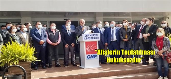 """CHP İl Başkanı Adil Aktay; """"Afişlerin Toplatılması Hukuksuzdur"""""""