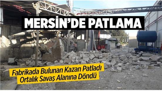 Mersin'de fabrikada kazan patladı