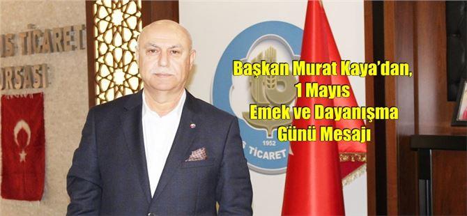 Başkan Murat Kaya'dan, 1 Mayıs Emek ve Dayanışma Günü Mesajı