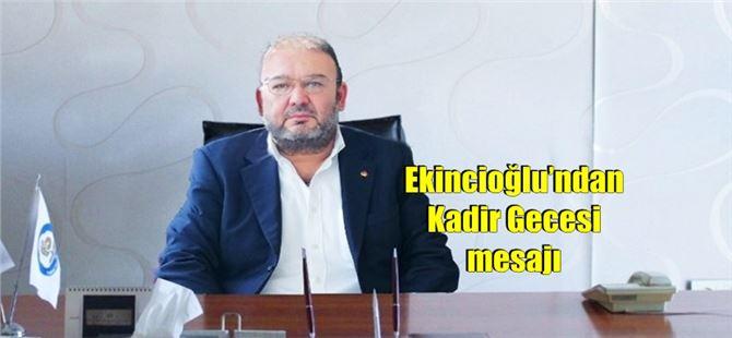 Meclis Başkanı İsmail Hakkı Ekincioğlu'ndan Kadir Gecesi mesajı