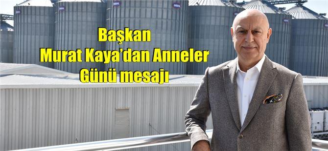 Başkan Murat Kaya'dan Anneler Günü mesajı