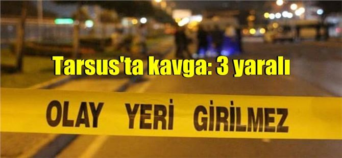 Tarsus'ta bıçaklı ve silahlı kavga: 3 yaralı