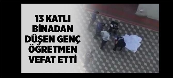 Mersin'de 13. kattan düşen öğretmen yaşamını yitirdi