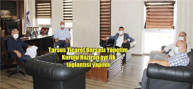 Tarsus Ticaret Borsası Yönetim Kurulu Haziran ayı ilk  toplantısı yapıldı