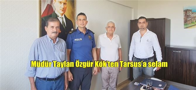 Müdür Taylan Özgür Kök'ten Tarsus'a selam