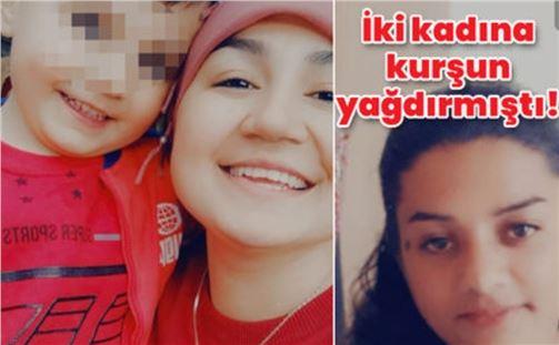 İki kadını öldürmüştü, yakalandı