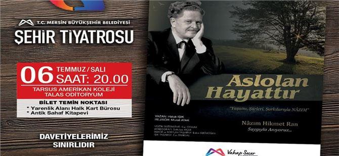 """""""Aslolan Hayattır"""" Tarsus'ta Sahnelenecek"""