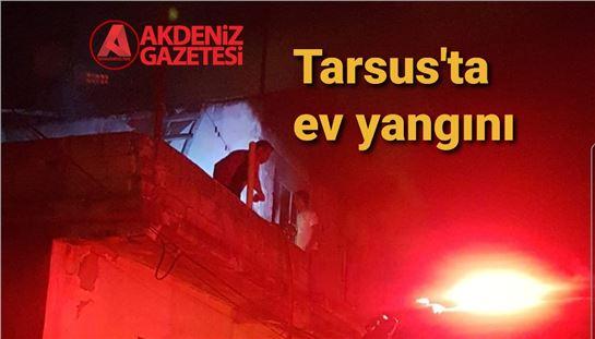 Tarsus'ta ev yangını korku yarattı