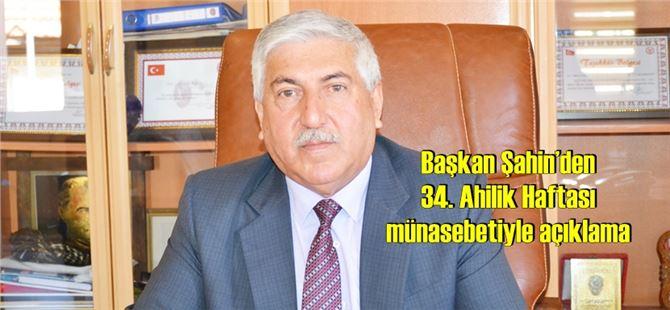 Başkan Mahmut Şahin'den 34. Ahilik Haftası münasebetiyle açıklama
