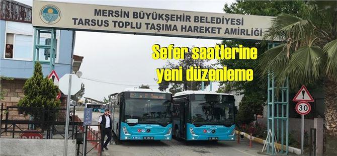 Büyükşehir toplu taşıma araçlarının Tarsus'taki çalışma saatlerine yeni düzenleme