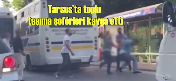 Tarsus'ta toplu taşıma şoförleri kavga etti