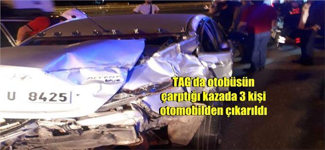 TAG'da otobüsün çarptığı kazada 3 kişi otomobilden çıkarıldı