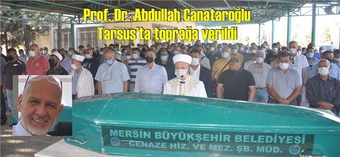 Prof. Dr. Abdullah Canataroğlu Tarsus'ta toprağa verildi
