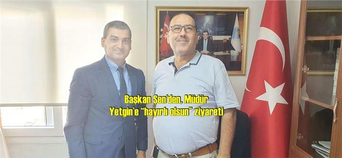 """Başkan Şen'den, Müdür Yetgin'e """"hayırlı olsun"""" ziyareti"""