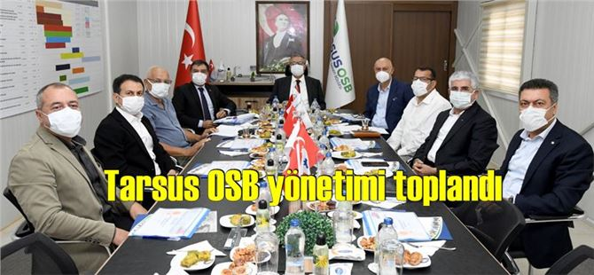 Tarsus OSB'nin yönetim kurulu ve müteşebbis heyet toplandı