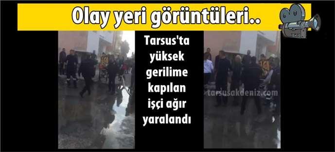 Tarsus'ta elektrik akımına kapılan şahıs yaralandı (Olay Yeri Videosu)